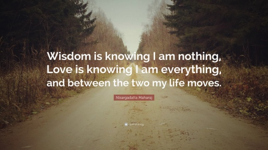 365800-Nisargadatta-Maharaj-Quote-Wisdom-is-knowing-I-am-nothing-Love-is